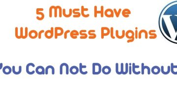 5 Must Have WordPress Plugins You Can Not Do Without!